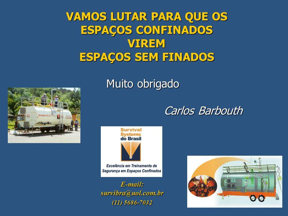 VAMOS LUTAR PARA QUE OS ESPAÇOS CONFINADOS VIREM ESPAÇOS SEM FINADOS Muito obrigado Carlos Barbouth E-mail: survibra@uol.com.br (11) 5686-7032