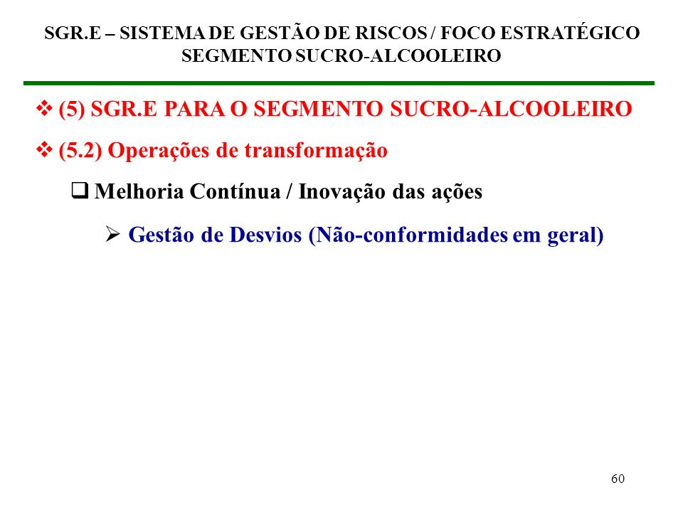 59 (5) SGR.E PARA O SEGMENTO SUCRO-ALCOOLEIRO (5.2) Operações de transformação Verificação Reuniões de acompanhamento das ações SGR.E – SISTEMA DE GES