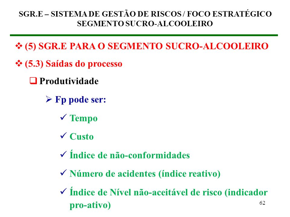 61 (5) SGR.E PARA O SEGMENTO SUCRO-ALCOOLEIRO (5.3) Saídas do processo Produtividade Produtividade = P = Pr / Fp Pr = Produção Fp = Fator de Produção