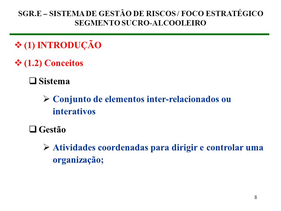 68 (5) SGR.E PARA O SEGMENTO SUCRO-ALCOOLEIRO (5.4) Objetivos do processo Requisitos de Competividade Apresentação Redução dos Riscos de Níveis Não-aceitáveis Qualidade do produto Ter participação ativa em todo o processo produtivo SGR.E – SISTEMA DE GESTÃO DE RISCOS / FOCO ESTRATÉGICO SEGMENTO SUCRO-ALCOOLEIRO