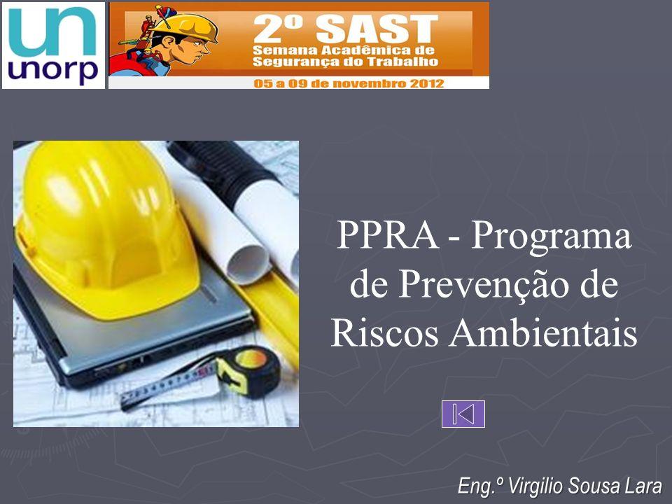 PPRA - Programa de Prevenção de Riscos Ambientais Eng.º Virgilio Sousa Lara