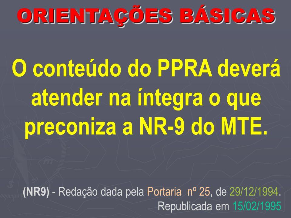 O conteúdo do PPRA deverá atender na íntegra o que preconiza a NR-9 do MTE.