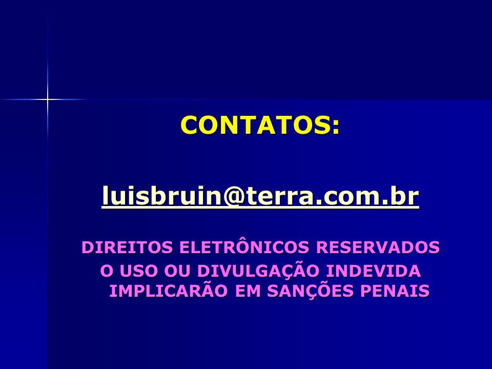 CONTATOS: luisbruin@terra.com.br DIREITOS ELETRÔNICOS RESERVADOS O USO OU DIVULGAÇÃO INDEVIDA IMPLICARÃO EM SANÇÕES PENAIS