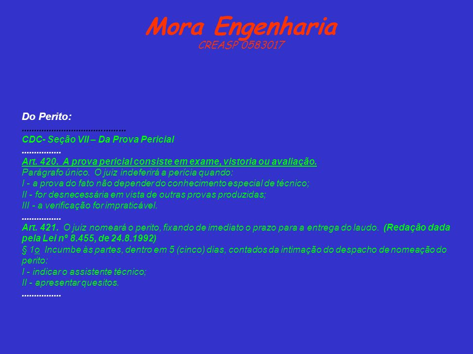 Mora Engenharia CREASP 0583017 Do Perito:.......................................... CDC- Seção VII – Da Prova Pericial................ Art. 420. A pro