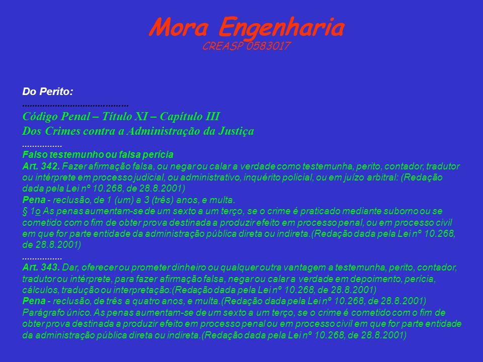 Mora Engenharia CREASP 0583017 Do Perito:.......................................... Código Penal – Título XI – Capítulo III Dos Crimes contra a Admini