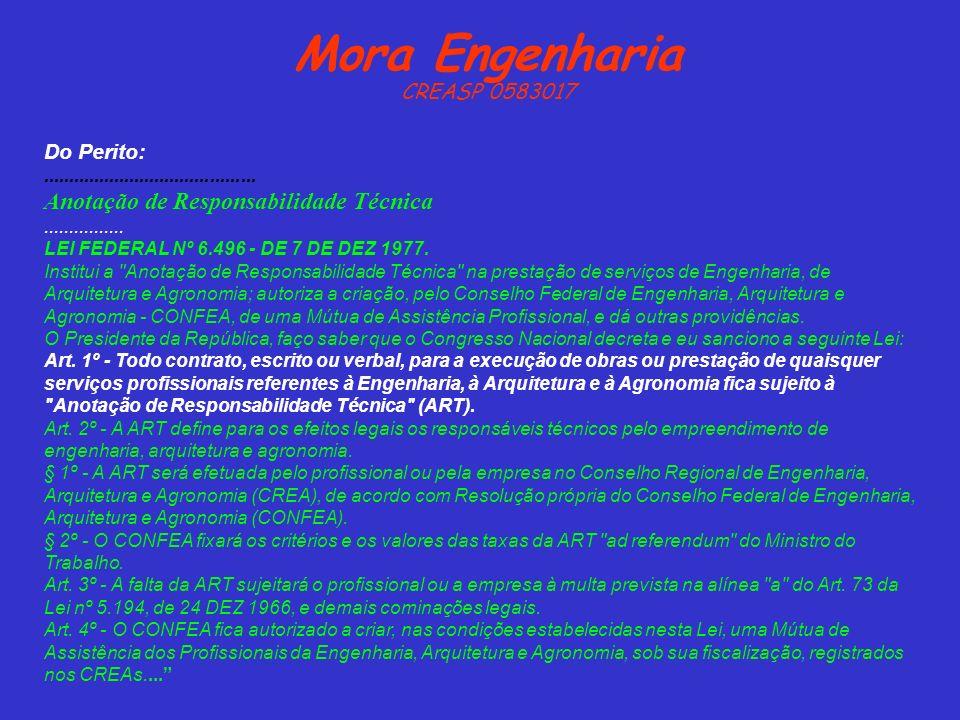Mora Engenharia CREASP 0583017 Do Perito:.......................................... Anotação de Responsabilidade Técnica................ LEI FEDERAL N