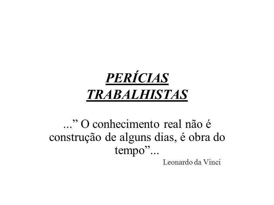 PERÍCIAS TRABALHISTAS... O conhecimento real não é construção de alguns dias, é obra do tempo... Leonardo da Vinci