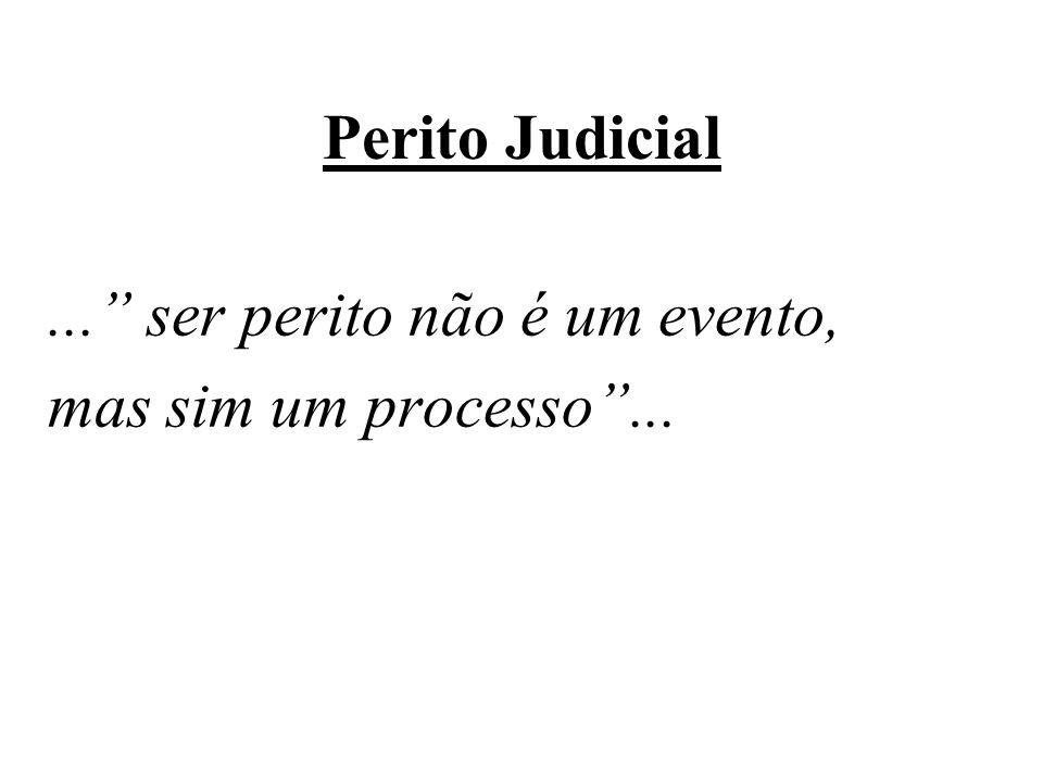 Perito Judicial... ser perito não é um evento, mas sim um processo...