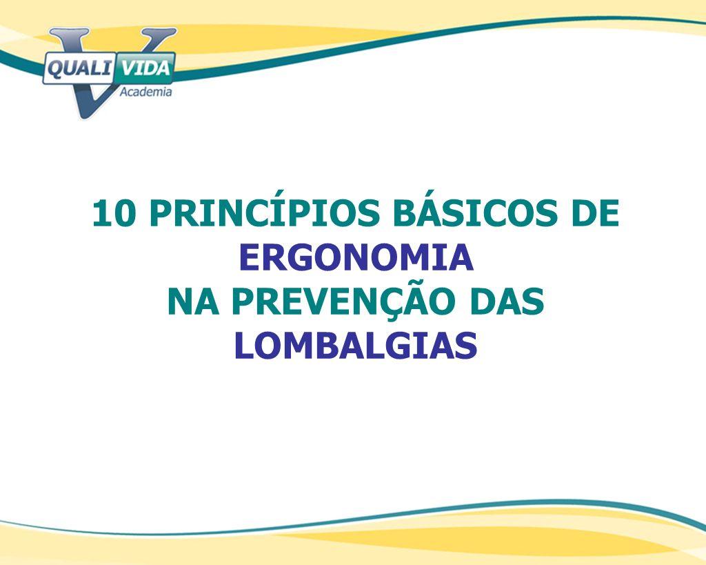 10 PRINCÍPIOS BÁSICOS DE ERGONOMIA NA PREVENÇÃO DAS LOMBALGIAS