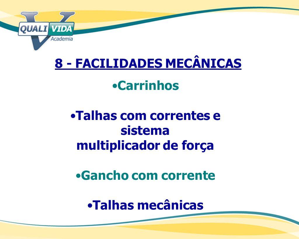 8 - FACILIDADES MECÂNICAS Carrinhos Talhas com correntes e sistema multiplicador de força Gancho com corrente Talhas mecânicas