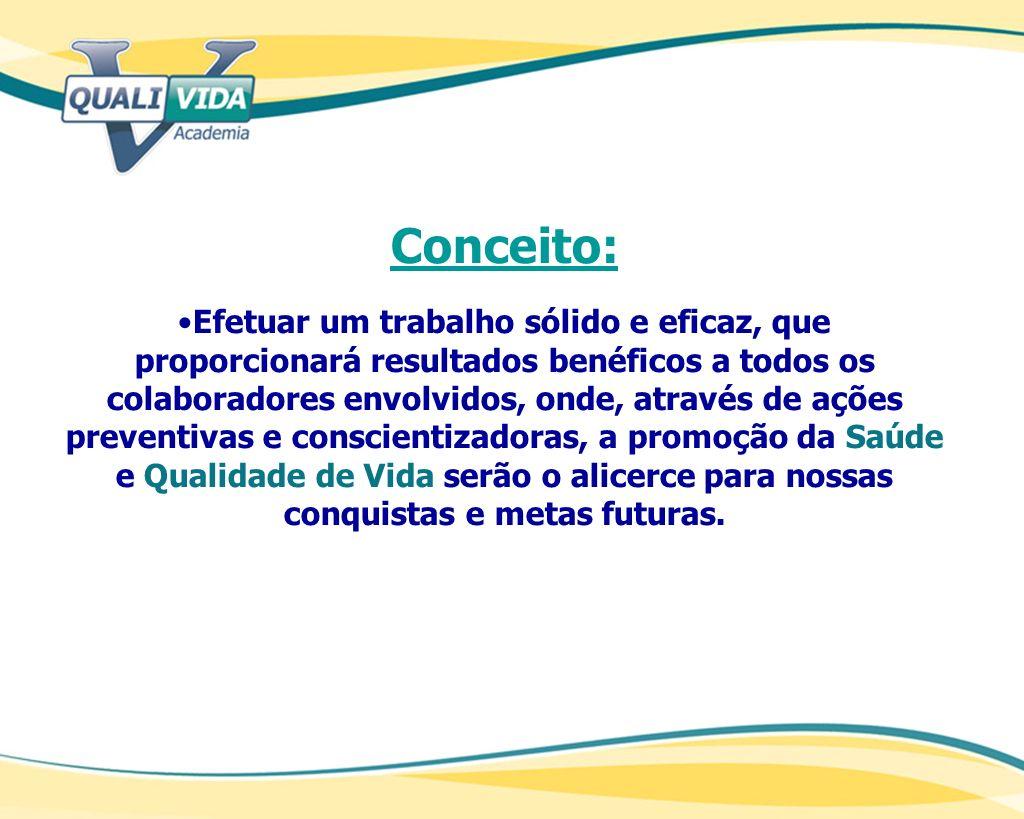 Conceito: Efetuar um trabalho sólido e eficaz, que proporcionará resultados benéficos a todos os colaboradores envolvidos, onde, através de ações prev