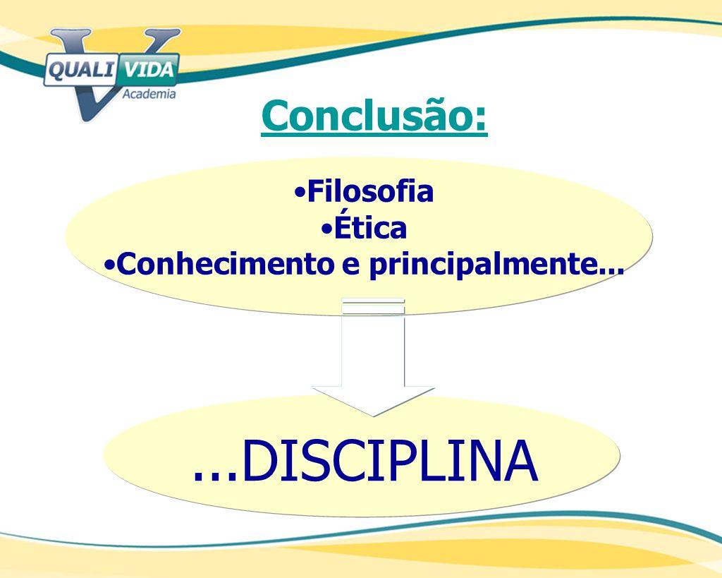 ...DISCIPLINA Conclusão: Filosofia Ética Conhecimento e principalmente...