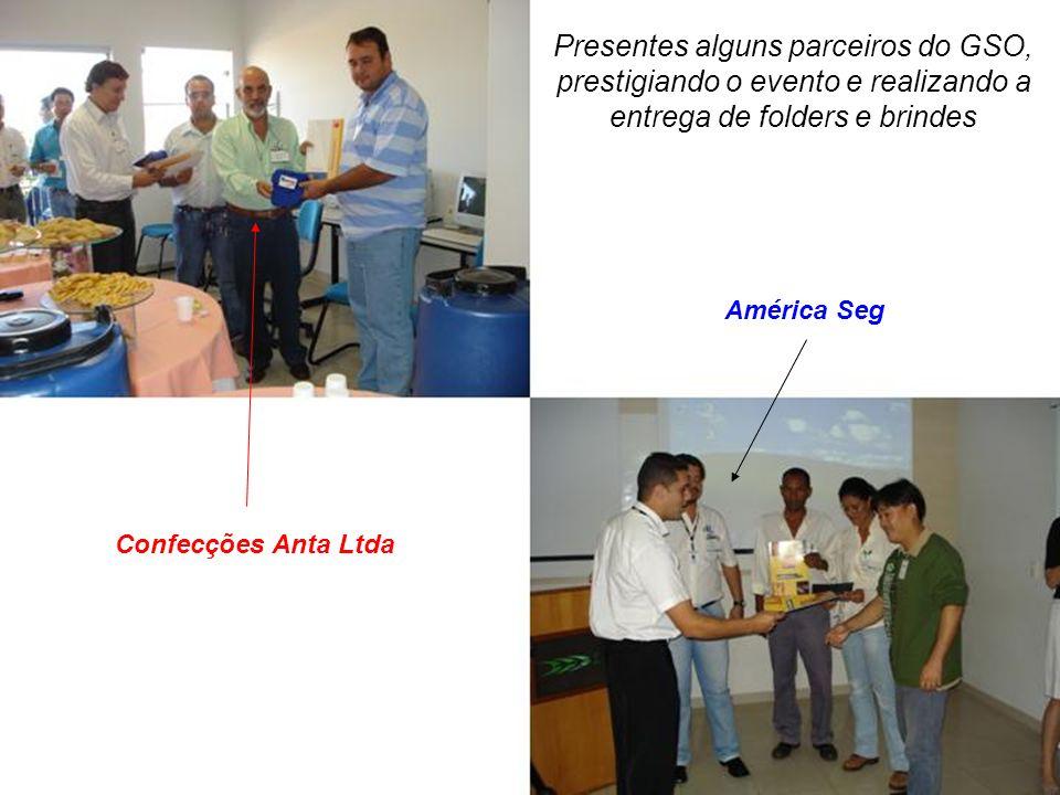Presentes alguns parceiros do GSO, prestigiando o evento e realizando a entrega de folders e brindes América Seg Confecções Anta Ltda