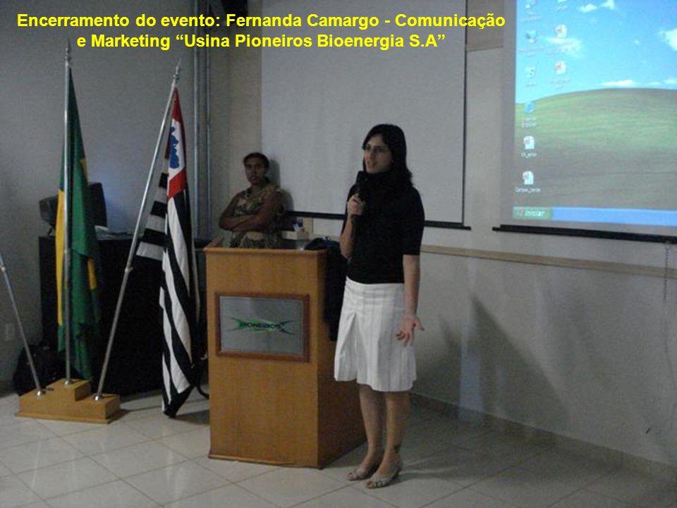 Encerramento do evento: Fernanda Camargo - Comunicação e Marketing Usina Pioneiros Bioenergia S.A