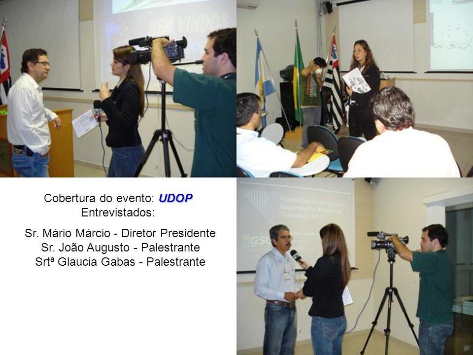 UDOP Cobertura do evento: UDOP Entrevistados: Sr. Mário Márcio - Diretor Presidente Sr. João Augusto - Palestrante Srtª Glaucia Gabas - Palestrante