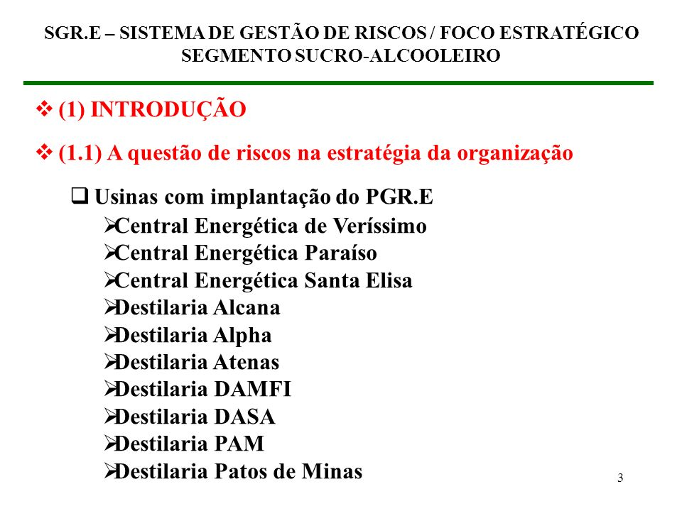 SGR.E – SISTEMA DE GESTÃO DE RISCOS / FOCO ESTRATÉGICO SEGMENTO SUCRO-ALCOOLEIRO 23 Estratégico MERCADO Recursos Humanos Gestão Operacional Recursos Físicos SGR / PGR