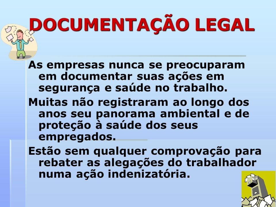 DOCUMENTAÇÃO LEGAL Pelo contrário, até existem documentos produzidos pela empresa que podem comprometê-la nos processos.