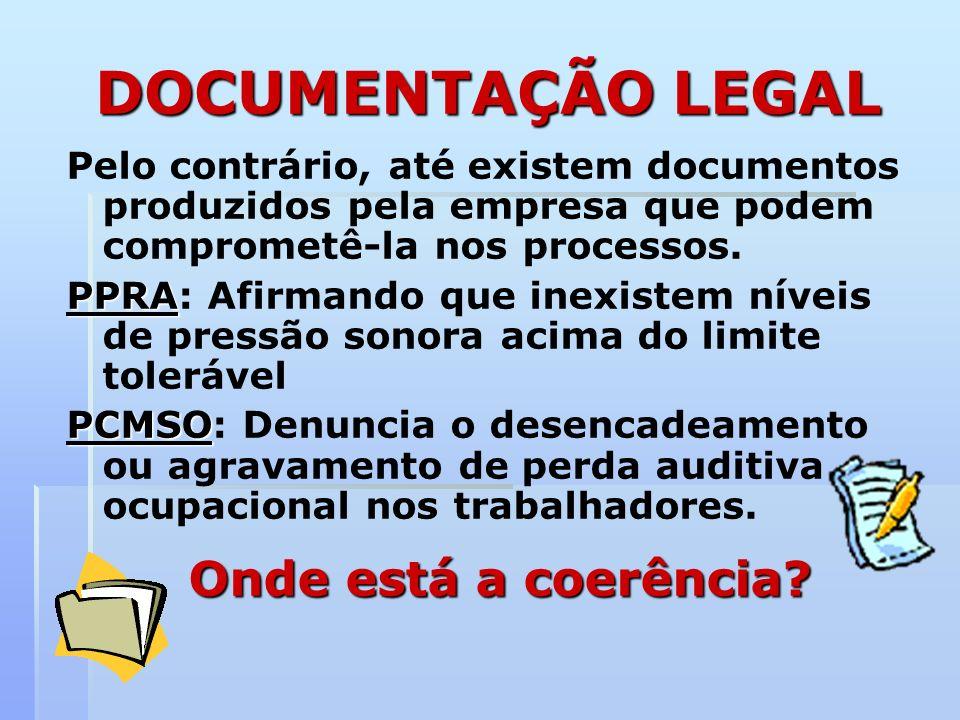 DOCUMENTAÇÃO LEGAL Pelo contrário, até existem documentos produzidos pela empresa que podem comprometê-la nos processos. PPRA PPRA: Afirmando que inex