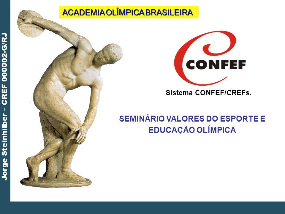 Jorge Steinhilber – CREF 000002-G/RJ Sistema CONFEF/CREFs. SEMINÁRIO VALORES DO ESPORTE E EDUCAÇÃO OLÍMPICA ACADEMIA OLÍMPICA BRASILEIRA