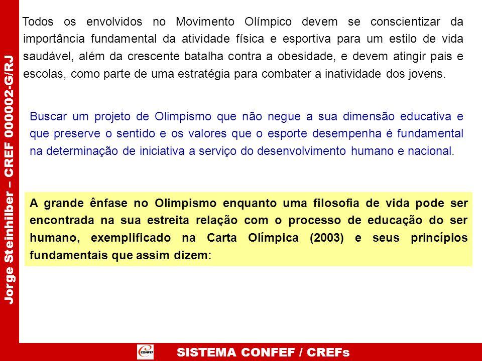SISTEMA CONFEF / CREFs Jorge Steinhilber – CREF 000002-G/RJ Todos os envolvidos no Movimento Olímpico devem se conscientizar da importância fundamenta