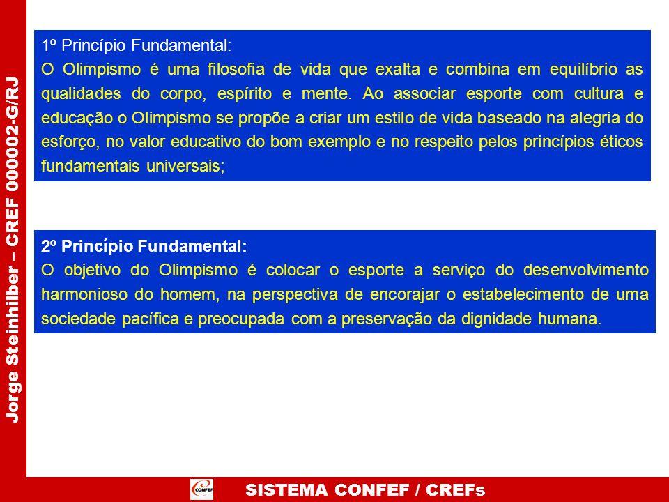 SISTEMA CONFEF / CREFs Jorge Steinhilber – CREF 000002-G/RJ 1º Princípio Fundamental: O Olimpismo é uma filosofia de vida que exalta e combina em equi