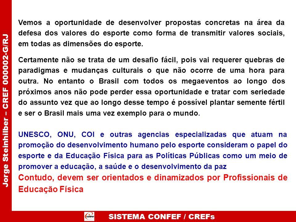 SISTEMA CONFEF / CREFs Jorge Steinhilber – CREF 000002-G/RJ Vemos a oportunidade de desenvolver propostas concretas na área da defesa dos valores do e