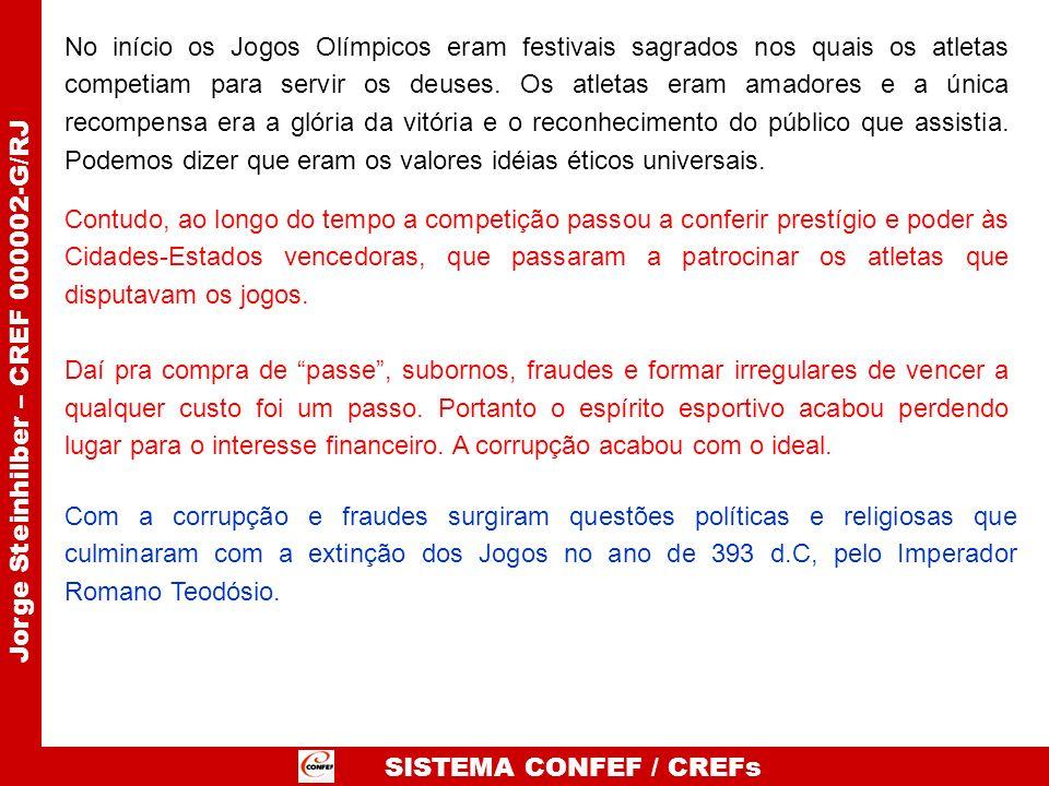 SISTEMA CONFEF / CREFs Jorge Steinhilber – CREF 000002-G/RJ No início os Jogos Olímpicos eram festivais sagrados nos quais os atletas competiam para s