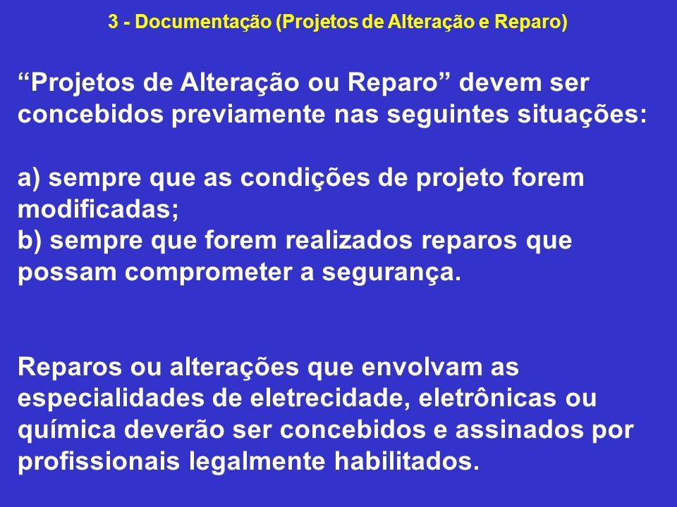 Projetos de Alteração ou Reparo devem ser concebidos previamente nas seguintes situações: a) sempre que as condições de projeto forem modificadas; b) sempre que forem realizados reparos que possam comprometer a segurança.