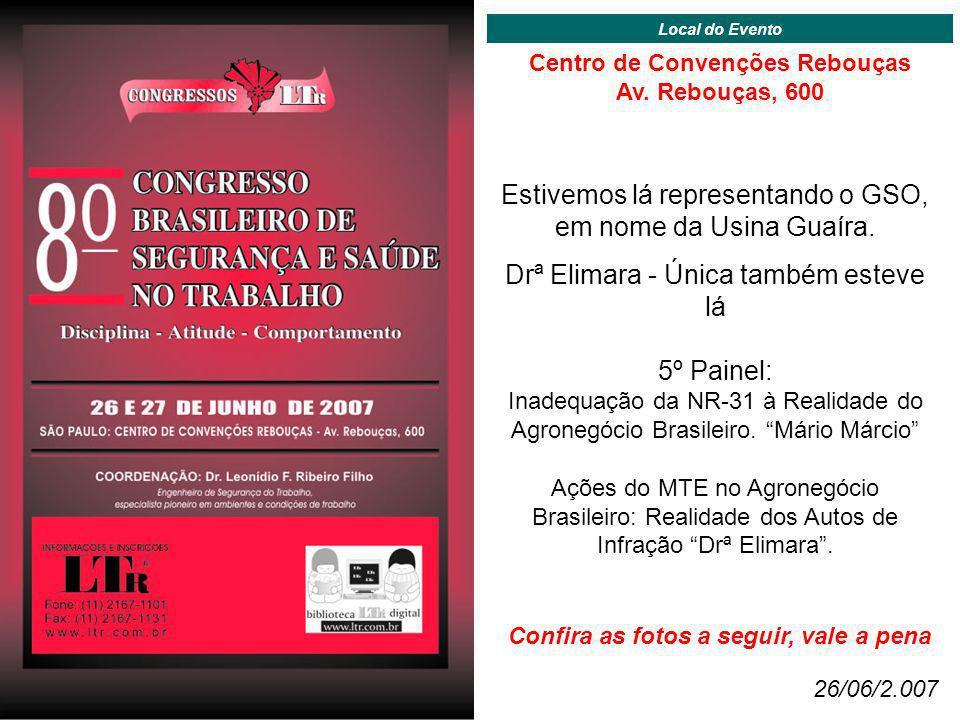 Estivemos lá representando o GSO, em nome da Usina Guaíra. Drª Elimara - Única também esteve lá 5º Painel: Inadequação da NR-31 à Realidade do Agroneg