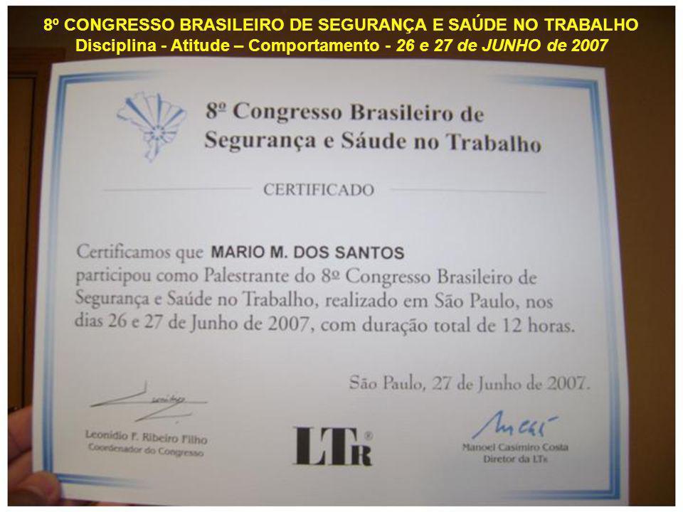 8º CONGRESSO BRASILEIRO DE SEGURANÇA E SAÚDE NO TRABALHO Disciplina - Atitude – Comportamento - 26 e 27 de JUNHO de 2007
