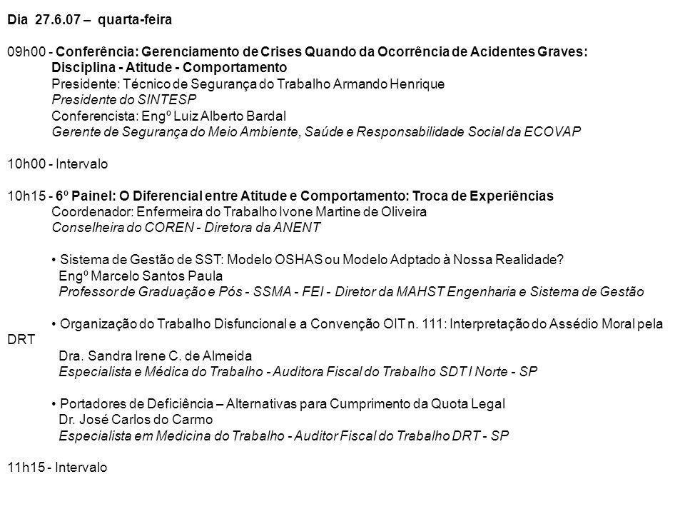 Dia 27.6.07 – quarta-feira 09h00 - Conferência: Gerenciamento de Crises Quando da Ocorrência de Acidentes Graves: Disciplina - Atitude - Comportamento