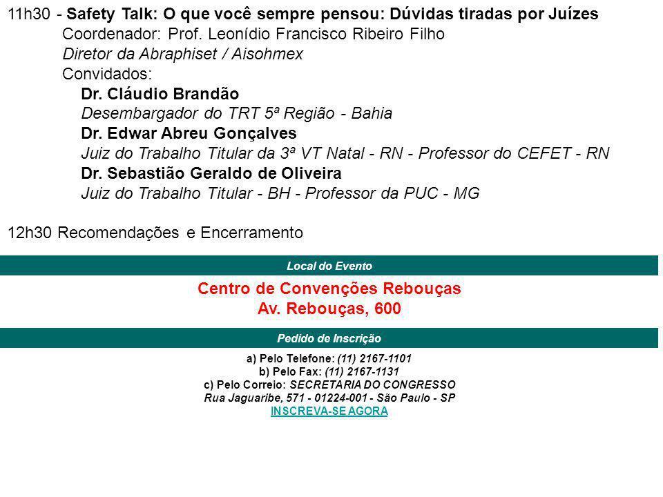 11h30 - Safety Talk: O que você sempre pensou: Dúvidas tiradas por Juízes Coordenador: Prof. Leonídio Francisco Ribeiro Filho Diretor da Abraphiset /