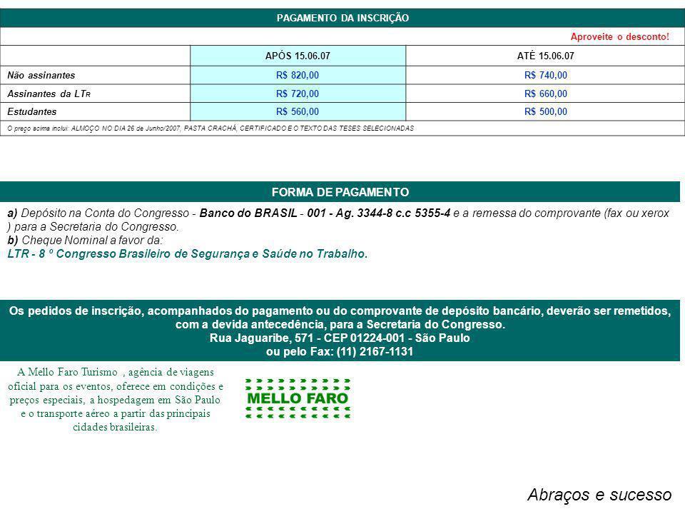 PAGAMENTO DA INSCRIÇÃO Aproveite o desconto! APÓS 15.06.07ATÉ 15.06.07 Não assinantesR$ 820,00R$ 740,00 Assinantes da LT R R$ 720,00R$ 660,00 Estudant
