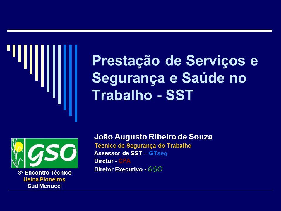 Prestação de Serviços e Segurança e Saúde no Trabalho - SST João Augusto Ribeiro de Souza Técnico de Segurança do Trabalho Assessor de SST – GTseg CPA