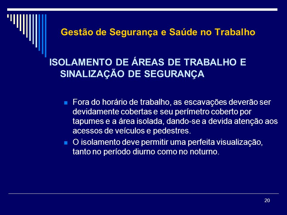 20 Gestão de Segurança e Saúde no Trabalho ISOLAMENTO DE ÁREAS DE TRABALHO E SINALIZAÇÃO DE SEGURANÇA Fora do horário de trabalho, as escavações dever