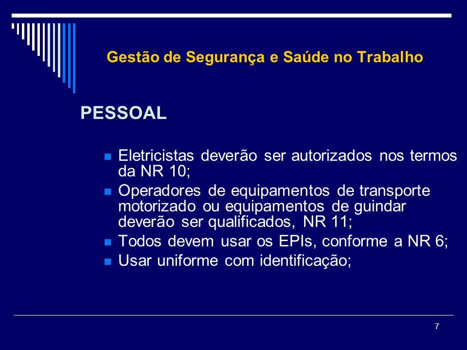 7 Gestão de Segurança e Saúde no Trabalho PESSOAL Eletricistas deverão ser autorizados nos termos da NR 10; Operadores de equipamentos de transporte m