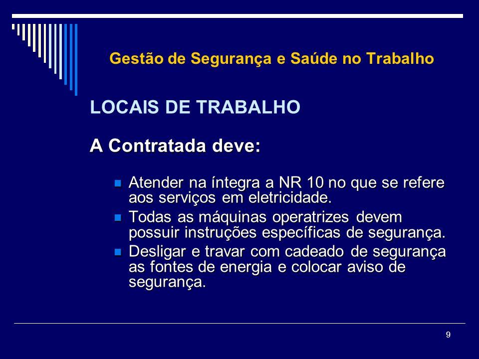 9 Gestão de Segurança e Saúde no Trabalho LOCAIS DE TRABALHO A Contratada deve: Atender na íntegra a NR 10 no que se refere aos serviços em eletricida