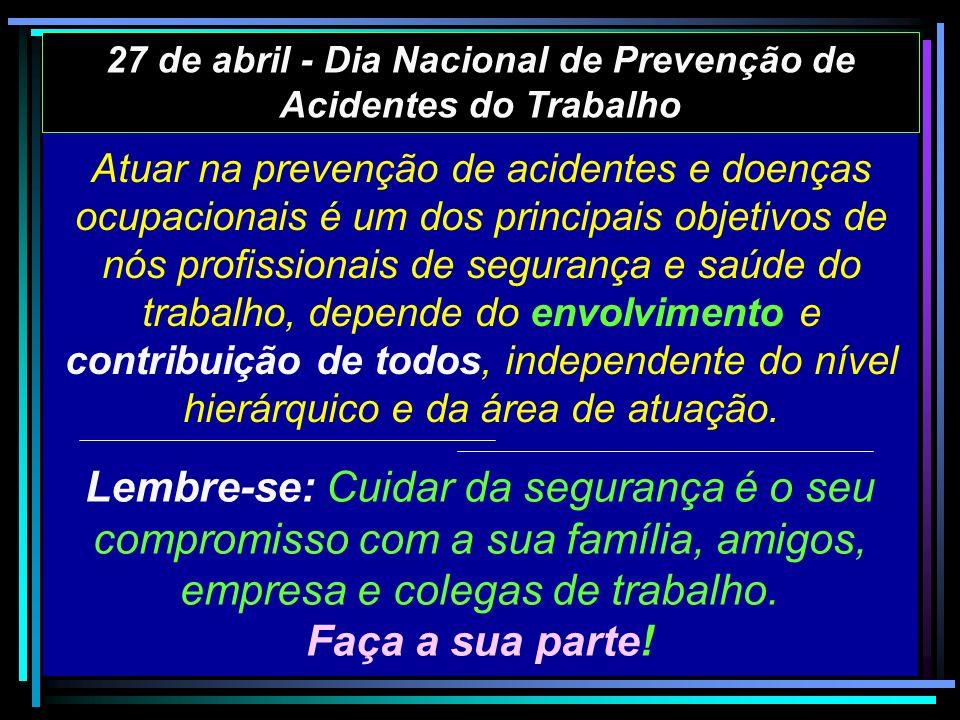 27 de abril - Dia Nacional de Prevenção de Acidentes do Trabalho Atuar na prevenção de acidentes e doenças ocupacionais é um dos principais objetivos