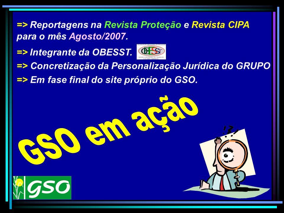 => Reportagens na Revista Proteção e Revista CIPA para o mês Agosto/2007. => Integrante da OBESST. => Concretização da Personalização Jurídica do GRUP