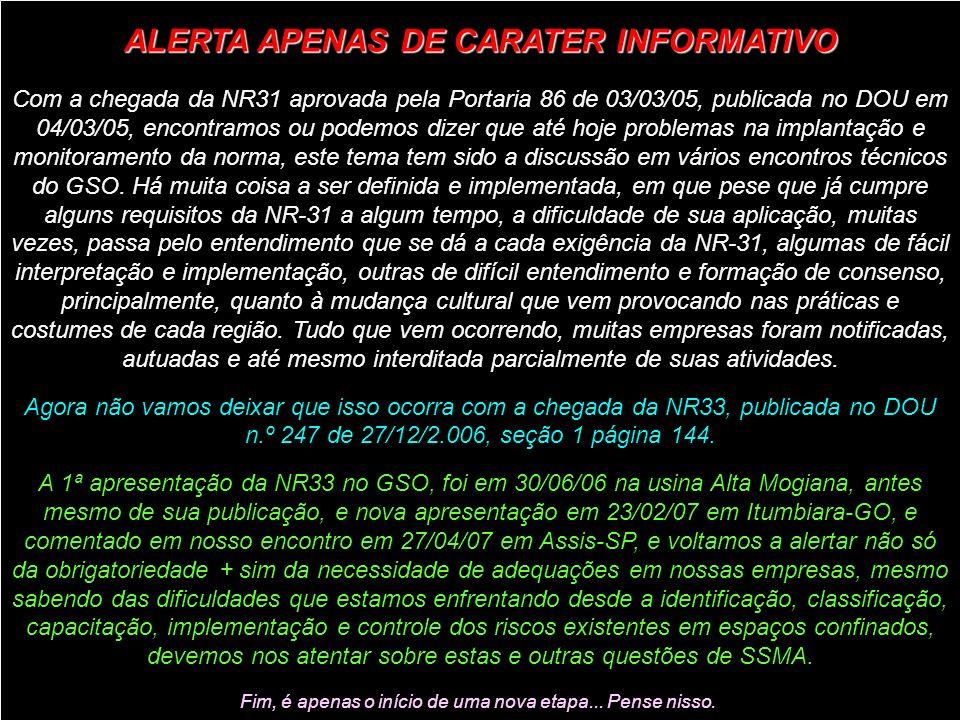 ALERTA APENAS DE CARATER INFORMATIVO Com a chegada da NR31 aprovada pela Portaria 86 de 03/03/05, publicada no DOU em 04/03/05, encontramos ou podemos