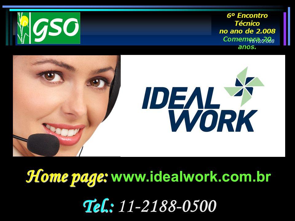 Tel.: Tel.: 11-2188-0500 Home page: Home page: www.idealwork.com.br 11/12/2.008 6º Encontro Técnico no ano de 2.008 Comemora 20 anos.