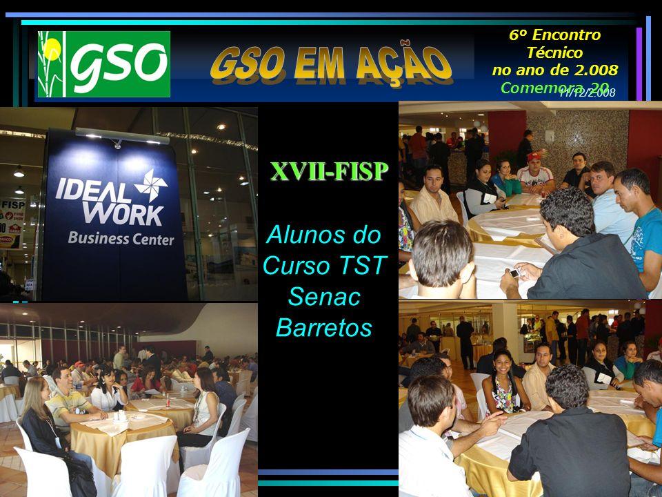11/12/2.008 6º Encontro Técnico no ano de 2.008 Comemora 20 anos. XVII-FISP Alunos do Curso TST Senac Barretos