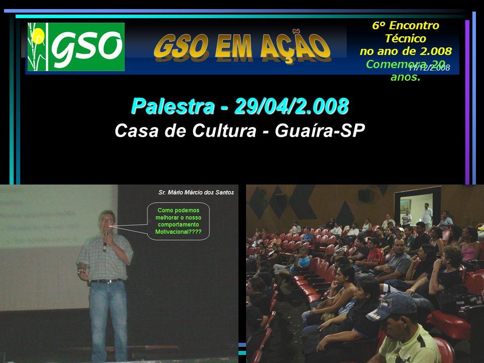 11/12/2.008 6º Encontro Técnico no ano de 2.008 Comemora 20 anos. Palestra - 29/04/2.008 Casa de Cultura - Guaíra-SP