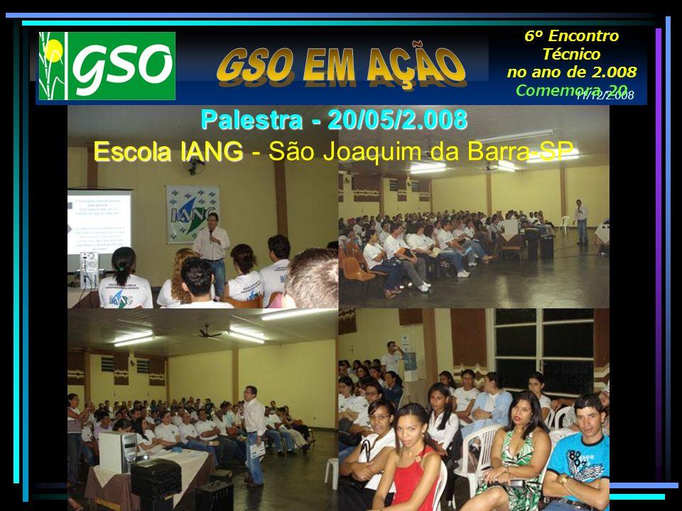 11/12/2.008 6º Encontro Técnico no ano de 2.008 Comemora 20 anos. Palestra - 20/05/2.008 Escola IANG Escola IANG - São Joaquim da Barra-SP