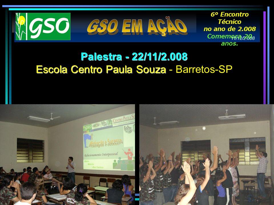 11/12/2.008 6º Encontro Técnico no ano de 2.008 Comemora 20 anos. Palestra - 22/11/2.008 Escola Centro Paula Souza Escola Centro Paula Souza - Barreto