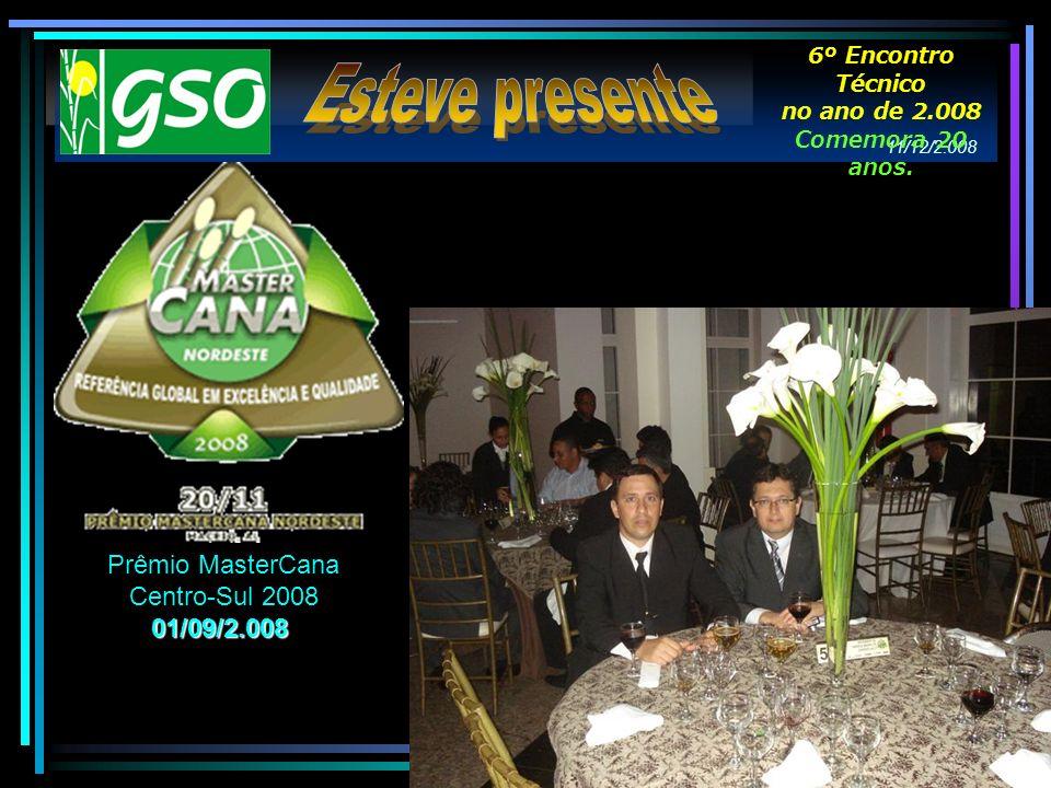 11/12/2.008 6º Encontro Técnico no ano de 2.008 Comemora 20 anos. Prêmio MasterCana Centro-Sul 200801/09/2.008