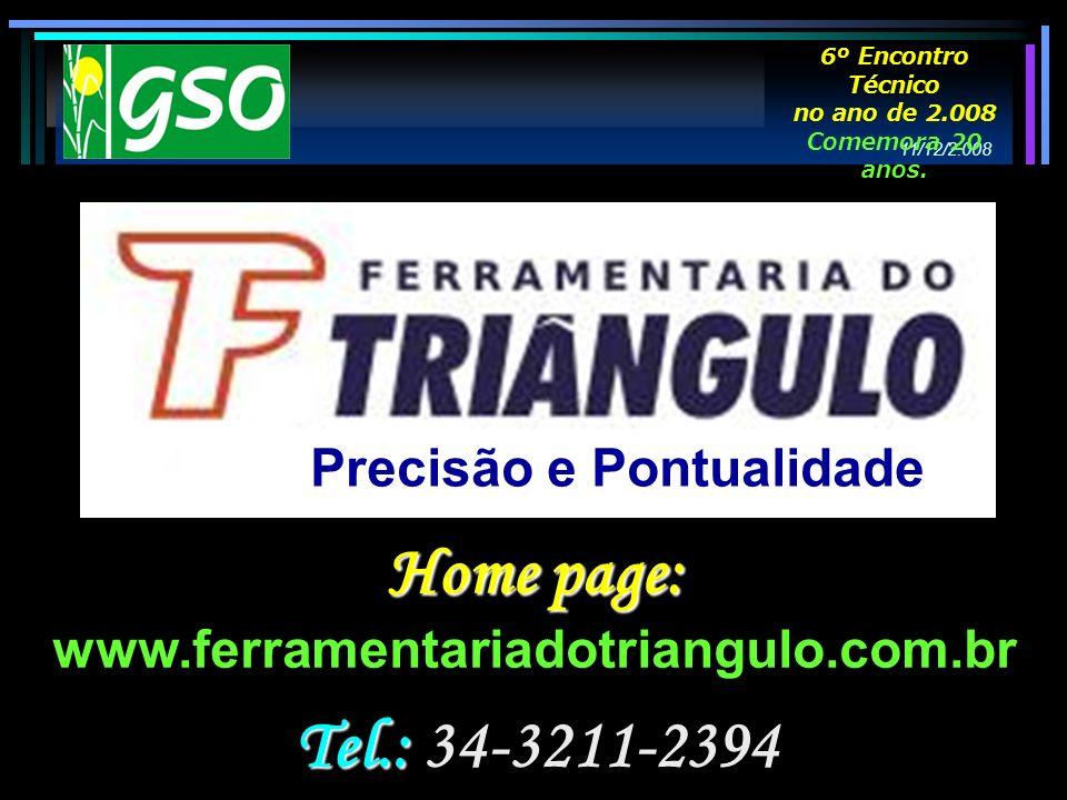 Tel.: Tel.: 34-3211-2394 Home page: www.ferramentariadotriangulo.com.br Precisão e Pontualidade 11/12/2.008 6º Encontro Técnico no ano de 2.008 Comemo
