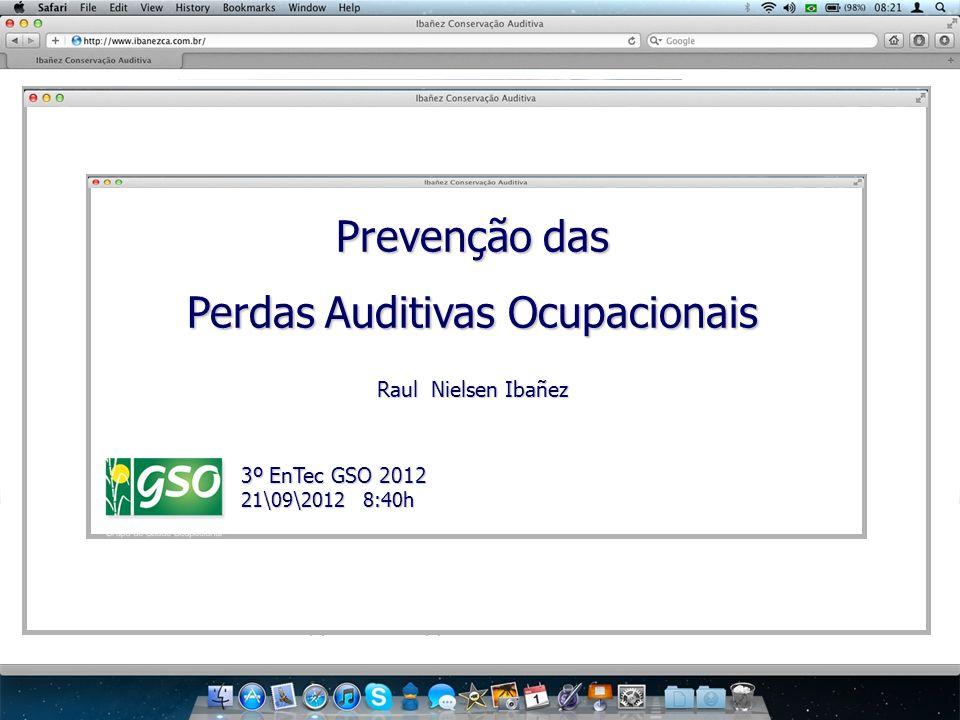 Prevenção das Perdas Auditivas Ocupacionais Raul Nielsen Ibañez 3º EnTec GSO 2012 3º EnTec GSO 2012 21\09\2012 8:40h 21\09\2012 8:40h