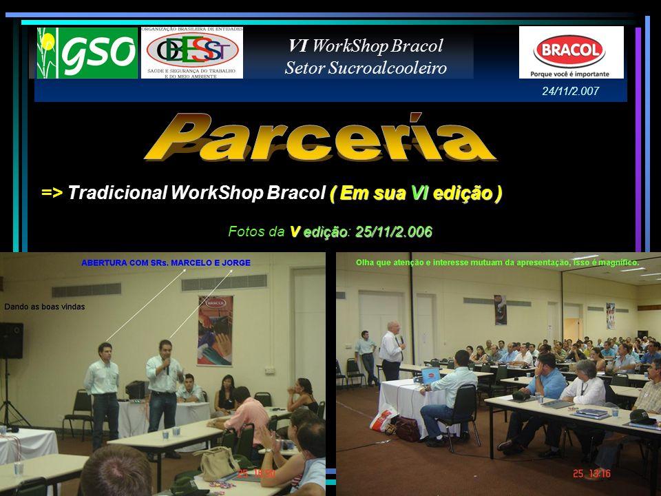 ( Em sua VI edição ) => Tradicional WorkShop Bracol ( Em sua VI edição ) VI WorkShop Bracol Setor Sucroalcooleiro Fotos da V VV V edição: 2 22 25/11/2