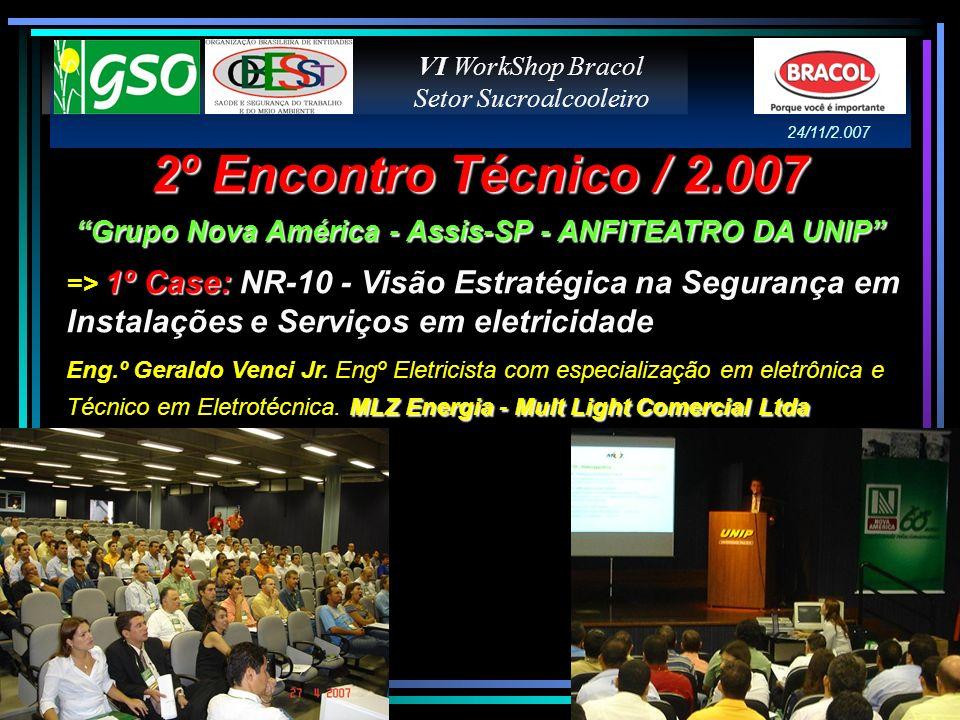 2º Encontro Técnico / 2.007 Grupo Nova América - Assis-SP - ANFITEATRO DA UNIP 1º Case: => 1º Case: NR-10 - Visão Estratégica na Segurança em Instalaç